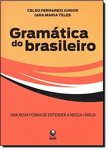 Gramatica Do Brasileiro - Uma Nova Forma De Entender Nossa Lingua