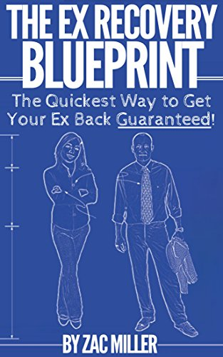 The Ex Recovery Blueprint: The Quickest Way to Get Your Ex Back Guaranteed! (how to get your ex back, get ex back, my ex back, no contact rule, boyfriend, girlfriend, her, him, wife, husband) (Want To Get Back With My Ex)