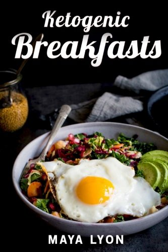 Read Online Ketogenic Breakfasts: Top 60 Quick & Easy Ketogenic Breakfast and Brunch Recipes for Rapid Weight Loss (The Beginners Ketogenic Low Carb Cookbook Series, Paleo) pdf
