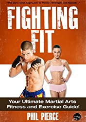 Fighting Fit: Your Ultimate Martial Arts Fitness and Exercise Guide! (Karate, TaeKwondo, Kung Fu, MMA etc) (Fitness made Simple by Phil Pierce Book 3) (English Edition)