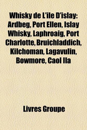 Whisky de L'Le D'Islay: Ardbeg, Port Ellen, Islay Whisky, Laphroaig, Port Charlotte, Bruichladdich, Kilchoman, Lagavulin,...