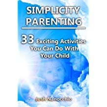 Simplicity Parenting: 33 Exciting Activities You Can Do With Your Child