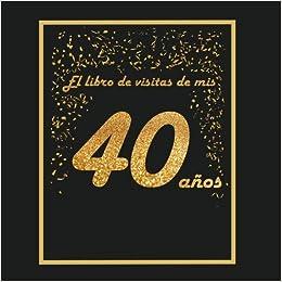 El libro de visitas de mis 40 años: libro para personalizar ...