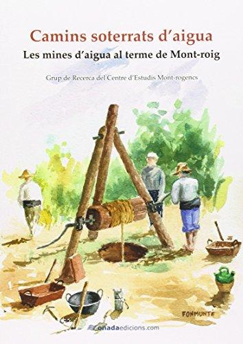 Descargar Libro Camins Soterrats D'aigua: Les Mines D'aigua Al Terme De Mont-roig De Grup Grup De Recerca Del Centre D'estudis Mont-rogencs