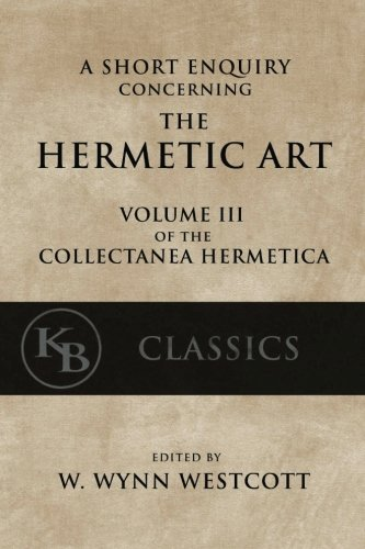 A-Short-Enquiry-Concerning-the-Hermetic-Art-with-An-Introduction-to-Alchemy-Collectanea-Hermetica-Volume-3