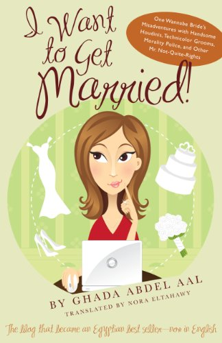 I Want to Get Married!: One Wannabe Bride's Misadventures with Handsome Houdinis, Technicolor Grooms, Morality Police, a