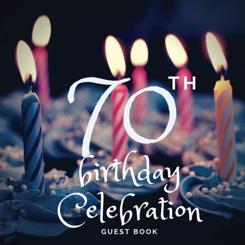 70th Birthday Celebration Guest Book: Guest Book. Free Layout Message Book For Family and Friends To Write in, Men, Women, Boys & Girls / Party, Home ... Paper size (Birthday Guest Books) (Volume 81) -