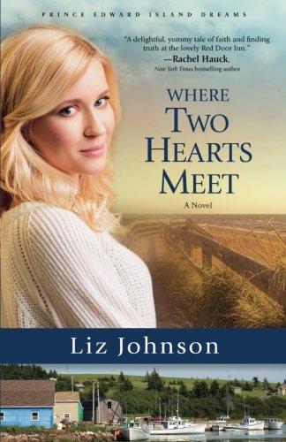 Where Two Hearts Meet: A Novel (Prince Edward Island Dreams) (Moderne Four Light Island)
