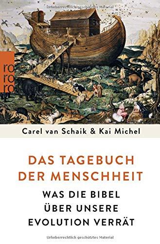 Das Tagebuch der Menschheit: Was die Bibel über unsere Evolution verrät Taschenbuch – 17. November 2017 Carel van Schaik Kai Michel Rowohlt Taschenbuch 3499631334