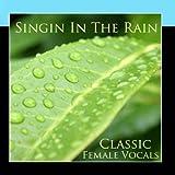 Singin in the Rain - Classic Female Vocals by Classic Female Vocals (2011-11-23?