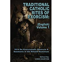 Traditional Catholic Rites Of Exorcism: (English) - Volume 1: 1614 De Exorcizandis Obsessis A Daemonio in the Rituale Romanum