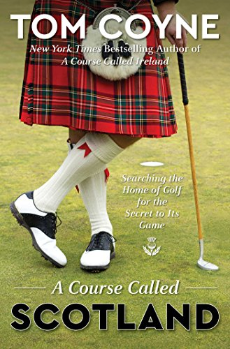 Book Cover: A Course Called Scotland: Searching the Home of Golf for the Secret to Its Game