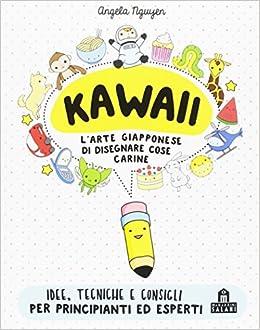 Kawaii Per Tutti L Arte Giapponese Di Disegnare Cose Carine