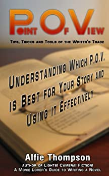 Point Of View: Understanding Which P.O.V. is Best for Your Story and Using it Effectively (Tip, Tricks and Tools of the Writer's Trade Book 1) by [Thompson, Alfie]