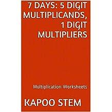 7 Multiplication Worksheets with 5-Digit Multiplicands, 1-Digit Multipliers: Math Practice Workbook (7 Days Math Multiplication Series)