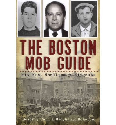 By Beverly Ford The Boston Mob Guide: Hit Men, Hoodlums & Hideouts (MA) (The History Press) pdf