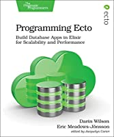 Programming Ecto: Build Database Apps in Elixir for Scalability and Performance Front Cover