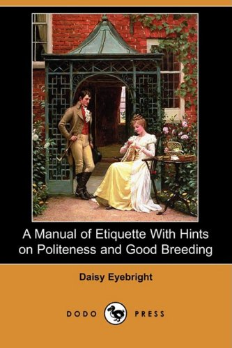 A Manual of Etiquette with Hints on Politeness and Good Breeding (Dodo Press) pdf