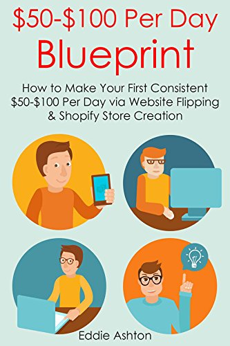 Download PDF $50-$100 PER DAY BLUEPRINT - How to Make Your First Consistent $50-$100 Per Day via Website Flipping & Shopify Store Creation