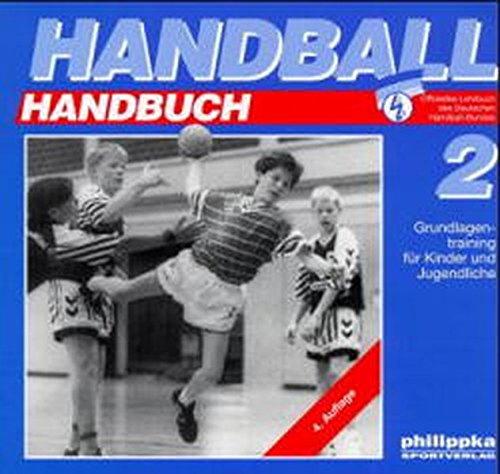 Handball Handbuch 6 Bde. Bd.2 Grundlagentraining Für Kinder Und Jugendliche