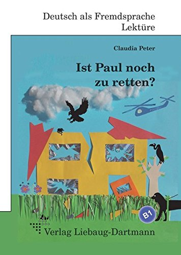 Ist Paul noch zu retten?: B1 Roman mit Übungen – für Jugendliche und Erwachsene, Deutsch lesen und lernen