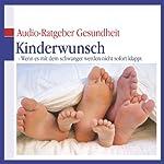 Kinderwunsch. Wenn es mit dem schwanger werden nicht sofort klappt (Audio-Ratgeber Gesundheit)   Gabriele Grünebaum