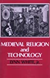 Medieval Religion and Technology, Lynn White, 0520058968