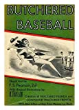img - for Butchered Baseball. Illegal Text by F. S. Pearson 2d, with Illogical Illus. by R. Taylor. with Mel Allen At Bat, and Tom Meany on Deck book / textbook / text book