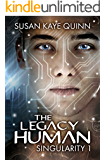 The Legacy Human (Singularity #1) (Singularity Series)