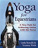Yoga for Equestrians: A New Path for Achieving Union with the Horse