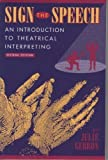 Sign the Speech : An Instroduction to Theatrical Interpreting, Gebron, Julie, 1884362419