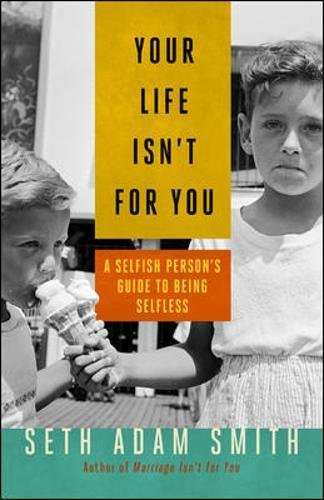 Your Life Isn't for You: A Selfish Persons Guide to Being Selfless [Seth Adam Smith] (Tapa Blanda)