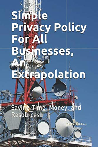 Simple Privacy Policy For All Businesses, An Extrapolation: Saving Time, Money. and Resources.