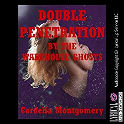 Double Penetration by the Warehouse Ghosts: A Paranormal Rough Sex Erotica Story