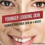Younger-Looking Skin: Younger, Healthier Skin in 4 Weeks: Skin Care, Book 1 | Kate Anderson