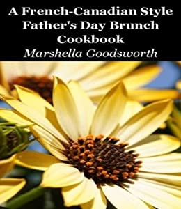 A French-Canadian Style  Fathers Day Brunch Cookbook