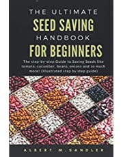 The Ultimate Seed Saving Handbook for Beginners: The step-by-step Guide to saving seeds like tomato, cucumber, beans, onions and so much more!