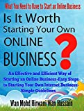 IS IT WORTH STARTING YOUR OWN ONLINE BUSINESS?-WHAT YOU NEED TO HAVE TO START AN ONLINE BUSINESS,AN EFFECTIVE AND EFFICIENT WAY OF STARTING AN ONLINE BUSINESS-EASY STEPS TO STARTING YOUR OWN INTERNET