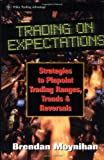 Trading on Expectations, Brendan Moynihan, 0471177822
