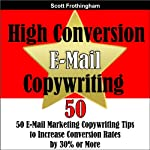 High Conversion E-Mail Copywriting: 50 E-Mail Marketing Copywriting Tips to Increase Your Conversion Rates by 30% or More   Scott Frothingham