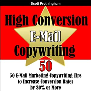 High Conversion E-Mail Copywriting: 50 E-Mail Marketing Copywriting Tips to Increase Your Conversion Rates by 30% or More Hörbuch