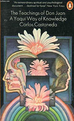 The Teachings of Don Juan: A Yaqui Way of Knowledge (Don Juan A Yaqui Way Of Knowledge)