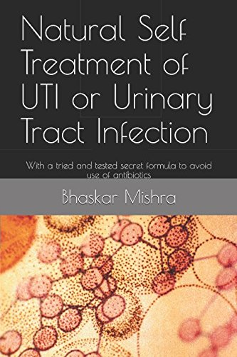Download Natural Self Treatment of UTI or Urinary Tract Infection: With a tried and tested secret formula to avoid use of antibiotics ebook