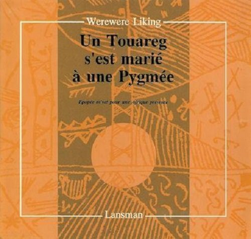 Download Un Touareg e'est marié à une Pygmée: Epopée m'vet pour une Afrique présente by Werewere Liking (2002-07-19) pdf