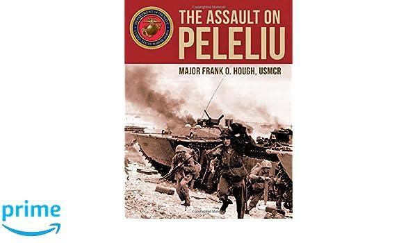 The Assault on Peleliu: Frank O. Hough: 9781536919066 ...