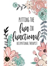 Putting The FUN in Functional, Occupational Therapist: Occupational Therapy Notebook / Occupational Therapy Gifts / 6x9 Journal - Putting the FUN in Functional / OT Notebook For Notes, Retirement, Appreciation, Christmas, Planning, Occupational Therapist Gifts