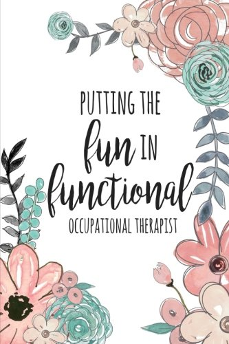 Putting The FUN in Functional, Occupational Therapist: Occupational Therapy Notebook / Occupational Therapy Gifts / 6x9 Journal - Putting the FUN in ... Planning, Occupational Therapist Gifts