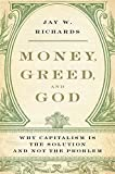 Money Greed And God: Why Capitalism Is the Solution and Not the Problem