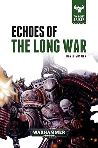 Echoes of the Long War (The Beast Arises #6 - Warhammer 40,000) - David Guymer