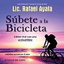 Subete a la Bicicleta: Como Vivir una Actitud Libre [Get on the Bicycle: Living with a Free Attitude] Audiobook by Rafael Ayala Narrated by Rafael Ayala